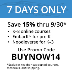 7 days only. Save fifteen percent through September 30. K-8 online courses; EmbarK for pre-K; Noodleverse for K-3. Use promo code BUYNOW14. Excludes teacher-supported courses, materials, and shipping.