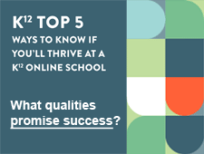 K¹² Top 5 - Ways to Know if You'll Thrive at a K¹² Online School. What qualities promise success?