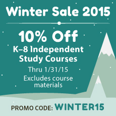 Winter Sale 2015. Promo code WINTER15. Ten percent off K to 8 independent study courses through January 31, 2015. Excludes course materials.